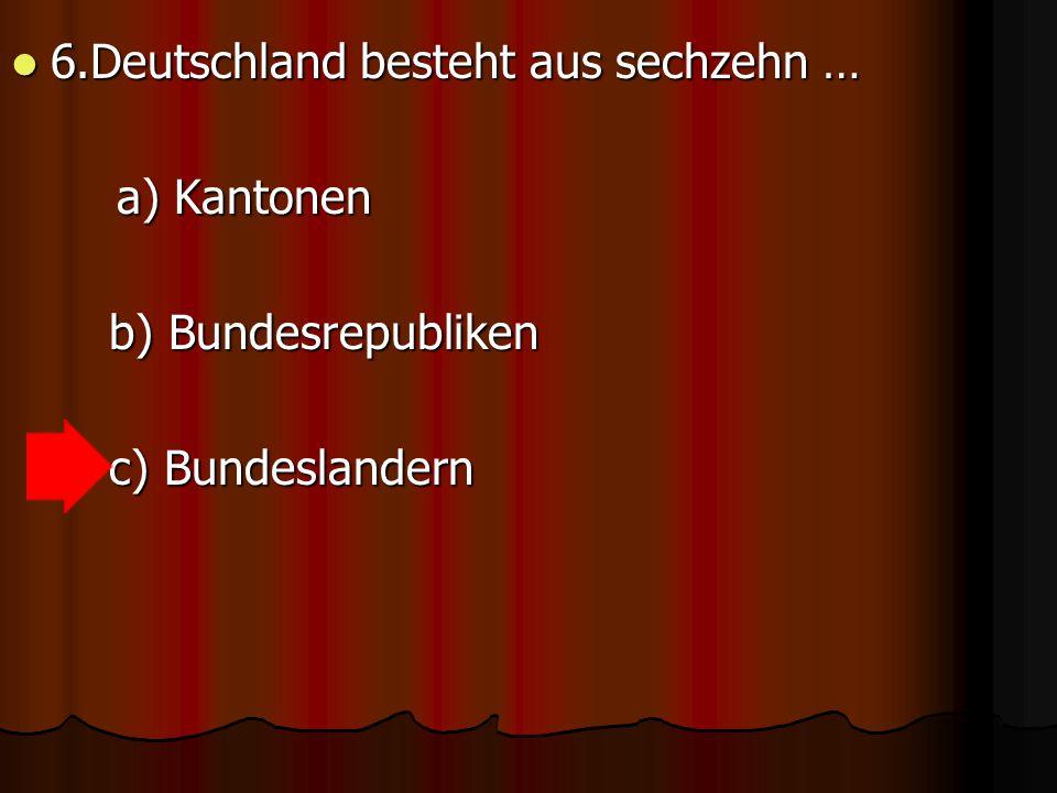 6.Deutschland besteht aus sechzehn …