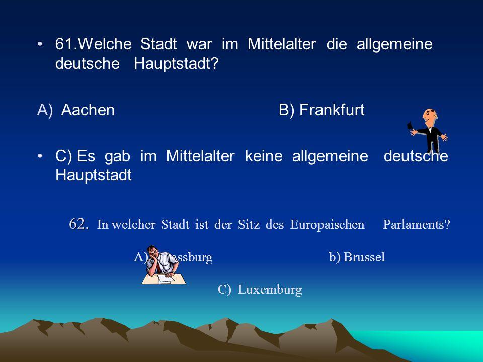 61.Welche Stadt war im Mittelalter die allgemeine deutsche Hauptstadt