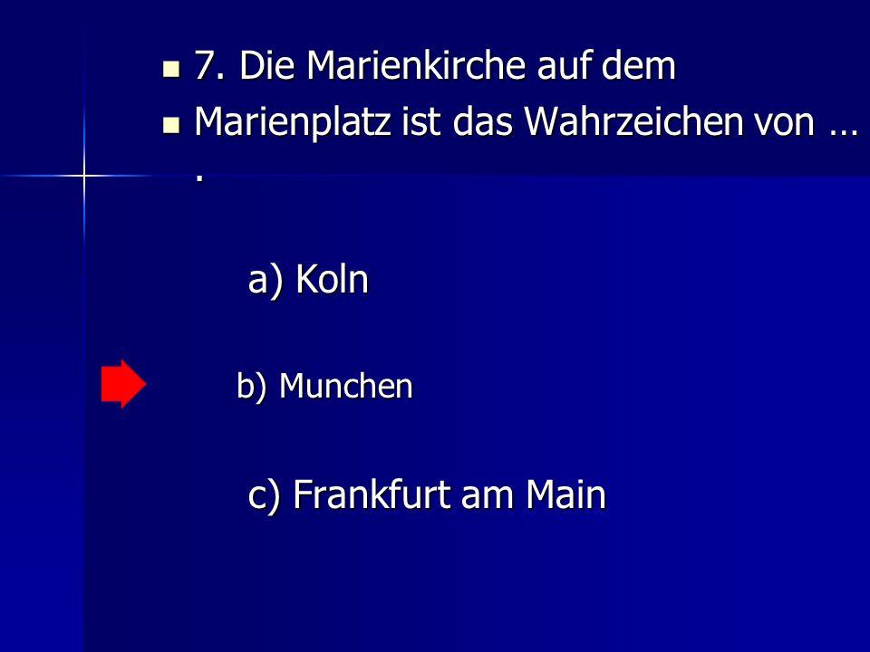 7. Die Marienkirche auf dem Marienplatz ist das Wahrzeichen von … .