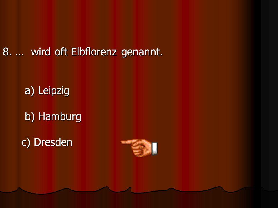 8. … wird oft Elbflorenz genannt.