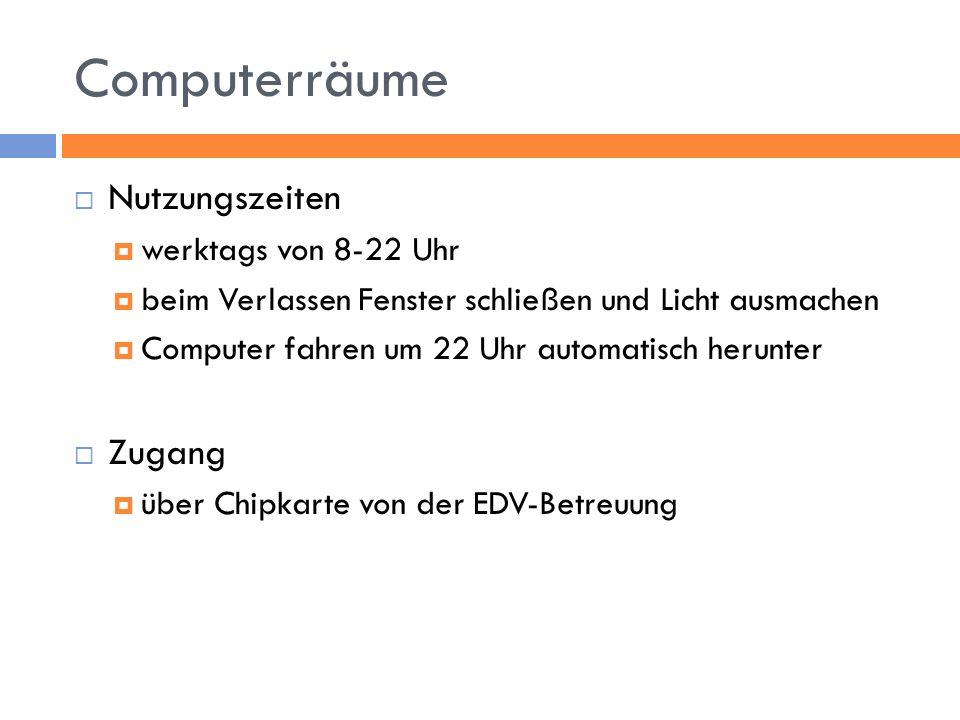 Computerräume Nutzungszeiten Zugang werktags von 8-22 Uhr