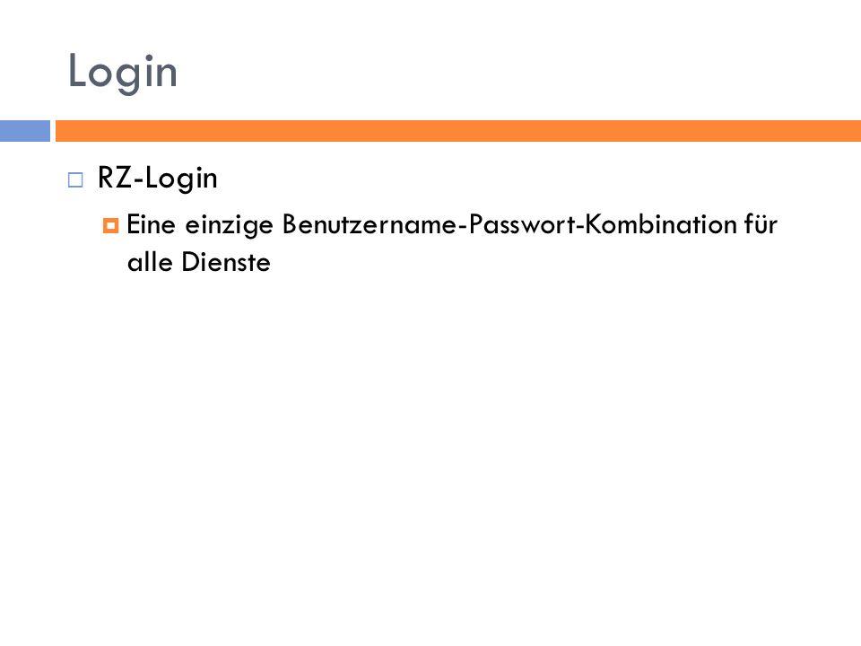 Login RZ-Login Eine einzige Benutzername-Passwort-Kombination für alle Dienste