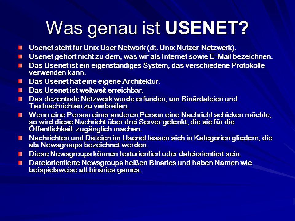 Was genau ist USENET Usenet steht für Unix User Network (dt. Unix Nutzer-Netzwerk).