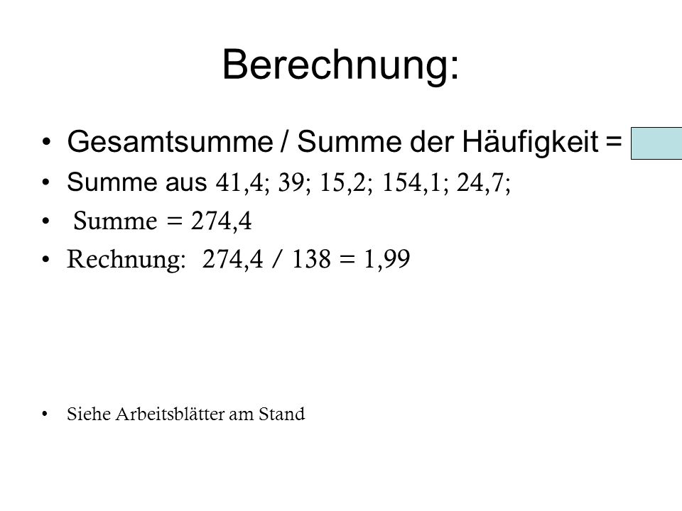 Berechnung: Gesamtsumme / Summe der Häufigkeit =