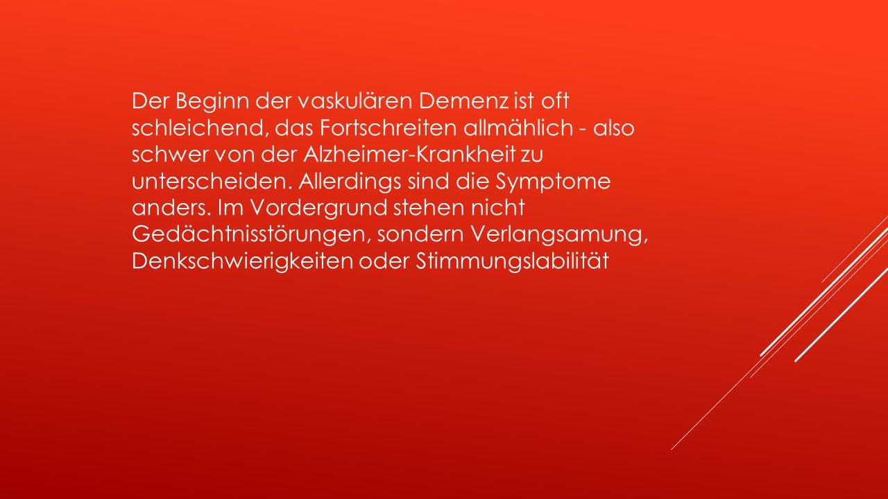 Der Beginn der vaskulären Demenz ist oft schleichend, das Fortschreiten allmählich - also schwer von der Alzheimer-Krankheit zu unterscheiden.
