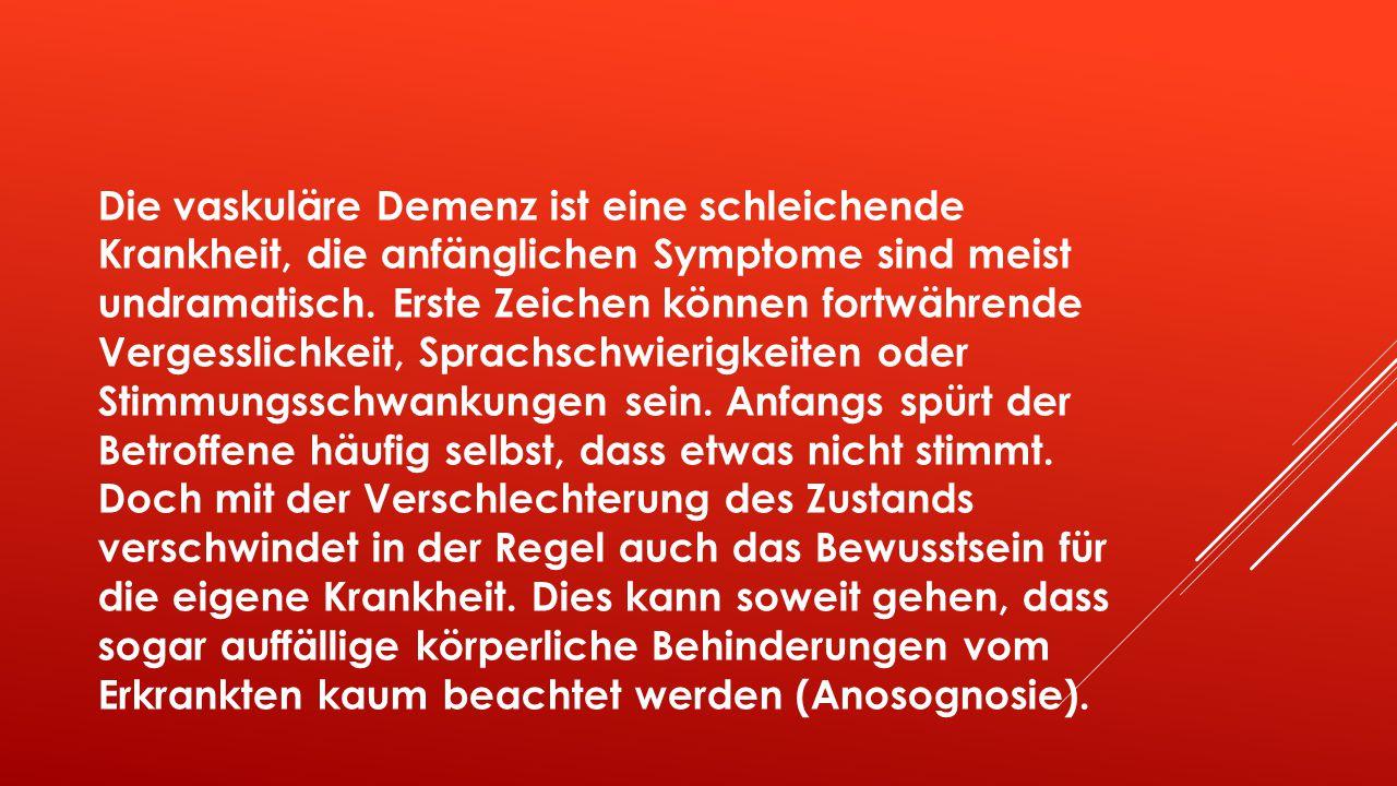Die vaskuläre Demenz ist eine schleichende Krankheit, die anfänglichen Symptome sind meist undramatisch.