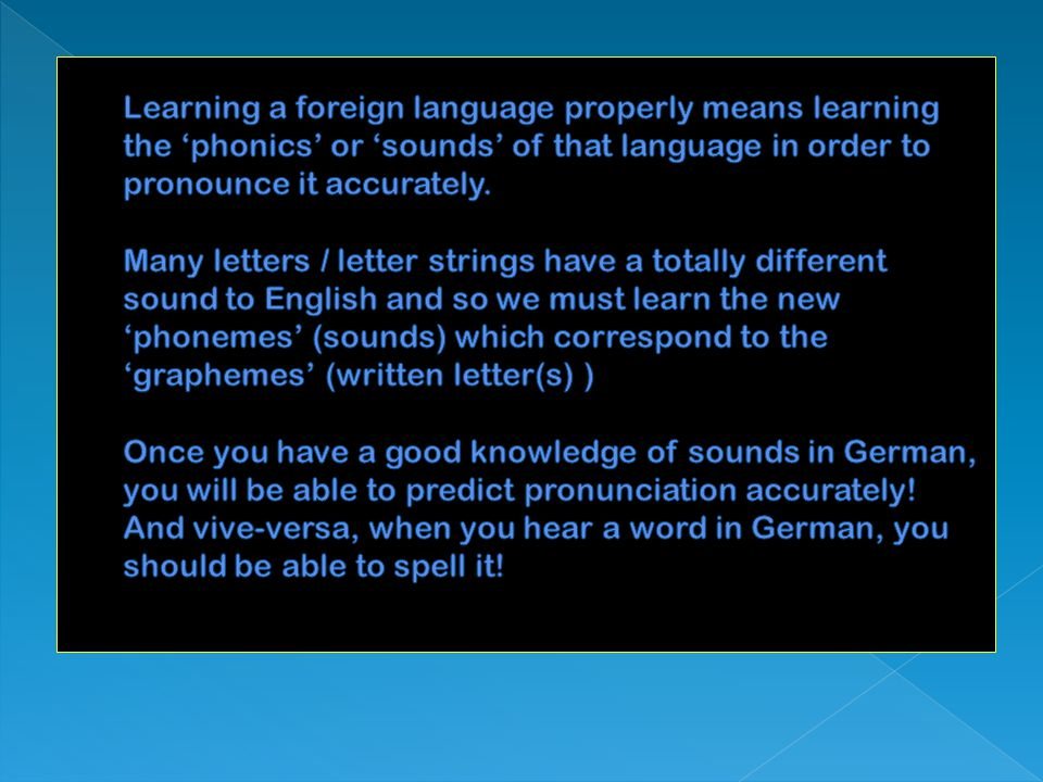 Learning a foreign language properly means learning the 'phonics' or 'sounds' of that language in order to pronounce it accurately.