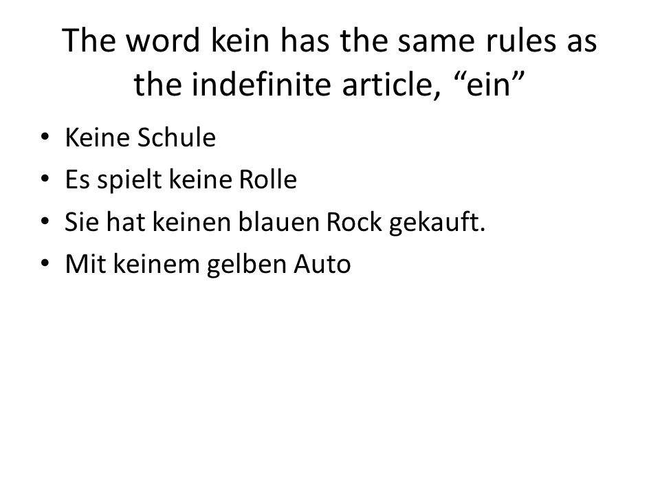 The word kein has the same rules as the indefinite article, ein
