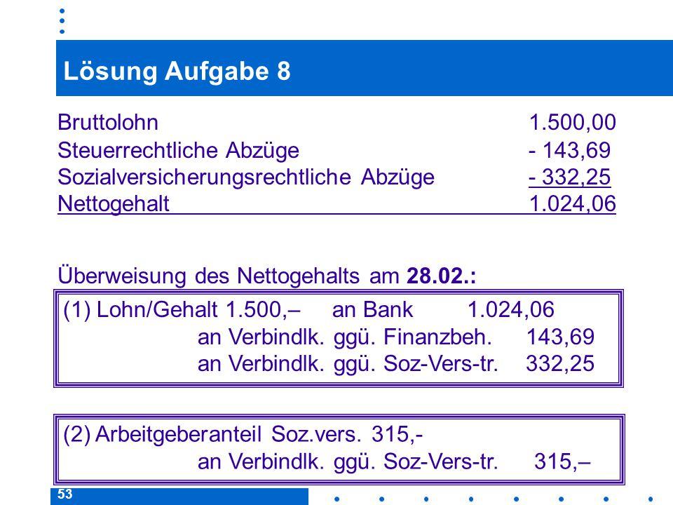 Lösung Aufgabe 8 Bruttolohn 1.500,00 Steuerrechtliche Abzüge - 143,69