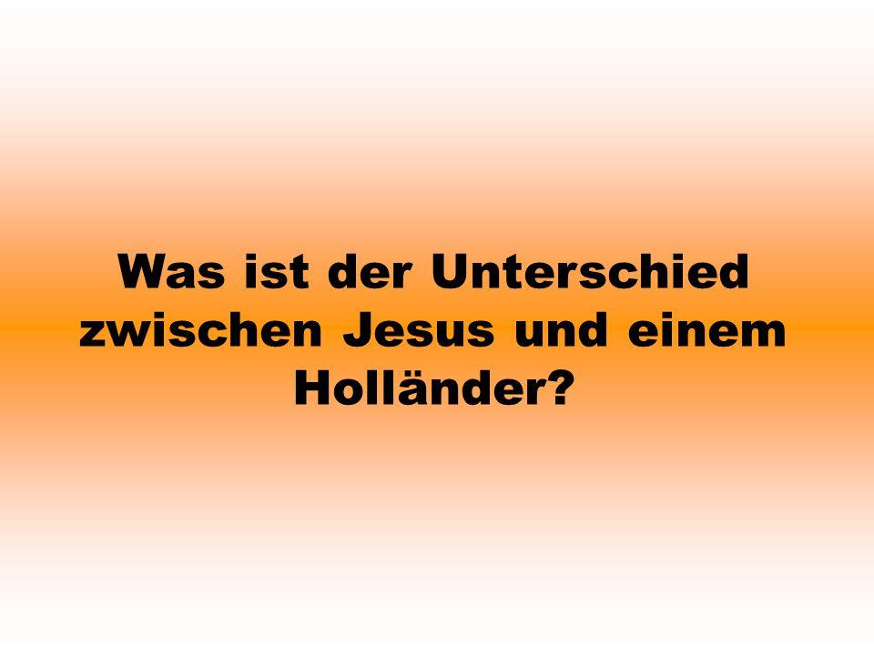 Was ist der Unterschied zwischen Jesus und einem Holländer