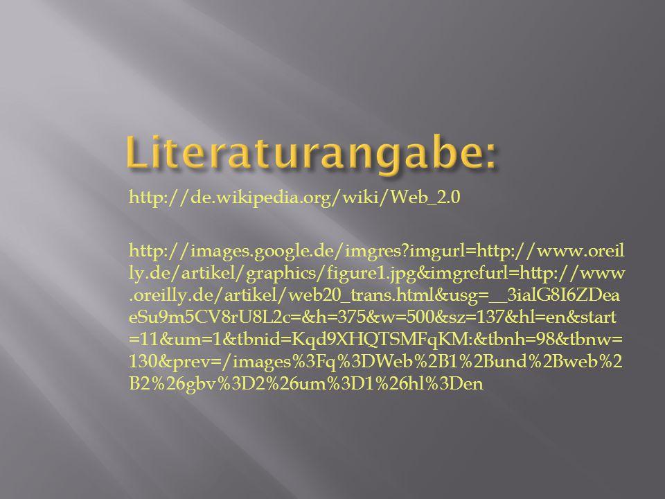 Literaturangabe: http://de.wikipedia.org/wiki/Web_2.0