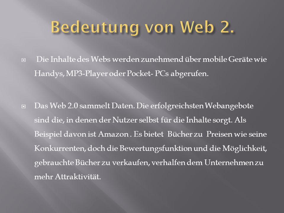 Bedeutung von Web 2. Die Inhalte des Webs werden zunehmend über mobile Geräte wie Handys, MP3-Player oder Pocket- PCs abgerufen.