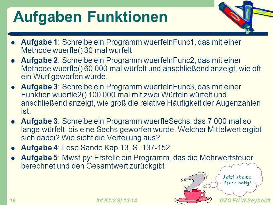 Aufgaben Funktionen Aufgabe 1: Schreibe ein Programm wuerfelnFunc1, das mit einer Methode wuerfle() 30 mal würfelt.