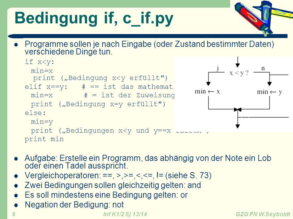 Bedingung if, c_if.py Programme sollen je nach Eingabe (oder Zustand bestimmter Daten) verschiedene Dinge tun.