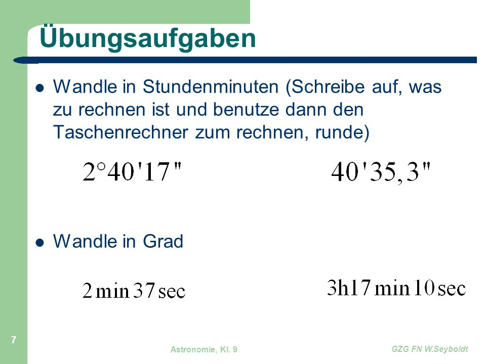 Übungsaufgaben Wandle in Stundenminuten (Schreibe auf, was zu rechnen ist und benutze dann den Taschenrechner zum rechnen, runde)
