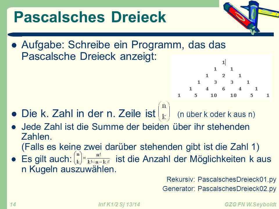 Pascalsches Dreieck Aufgabe: Schreibe ein Programm, das das Pascalsche Dreieck anzeigt: