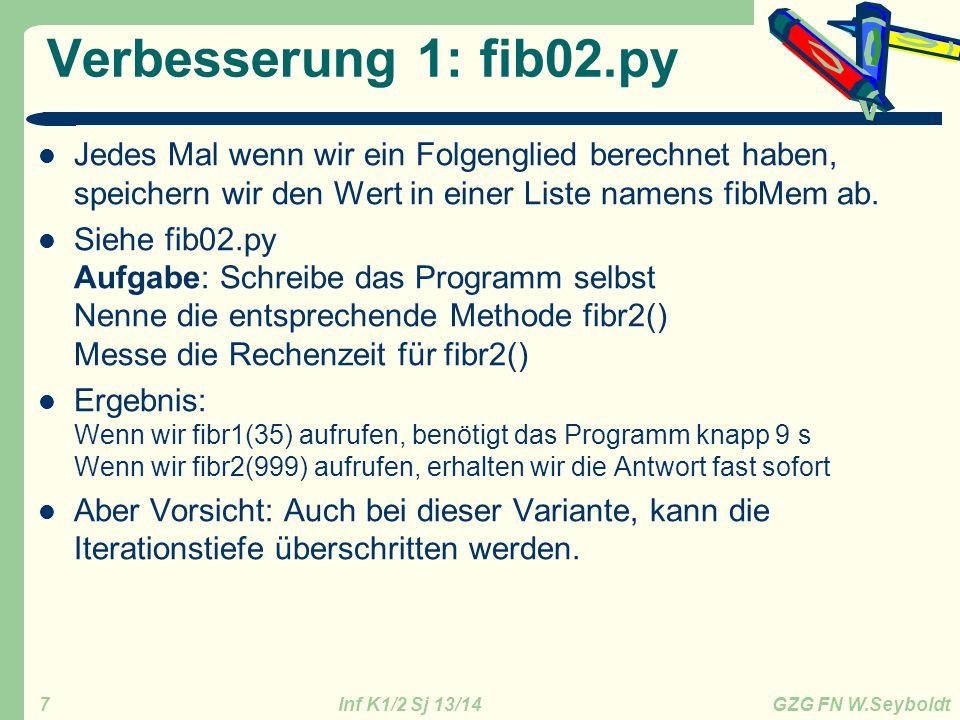 Verbesserung 1: fib02.py Jedes Mal wenn wir ein Folgenglied berechnet haben, speichern wir den Wert in einer Liste namens fibMem ab.