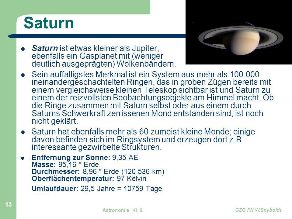 Saturn Saturn ist etwas kleiner als Jupiter, ebenfalls ein Gasplanet mit (weniger deutlich ausgeprägten) Wolkenbändern.