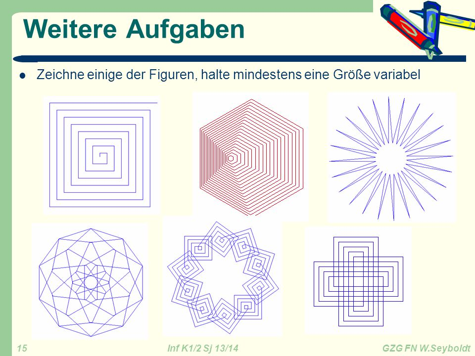 Weitere Aufgaben Zeichne einige der Figuren, halte mindestens eine Größe variabel. Siehe http://clab1.phbern.ch/stud/LpTurtle/Frameset.htm.