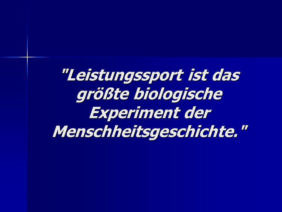 Leistungssport ist das größte biologische Experiment der Menschheitsgeschichte.