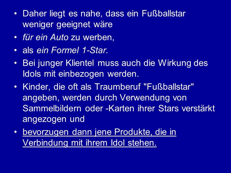 Daher liegt es nahe, dass ein Fußballstar weniger geeignet wäre