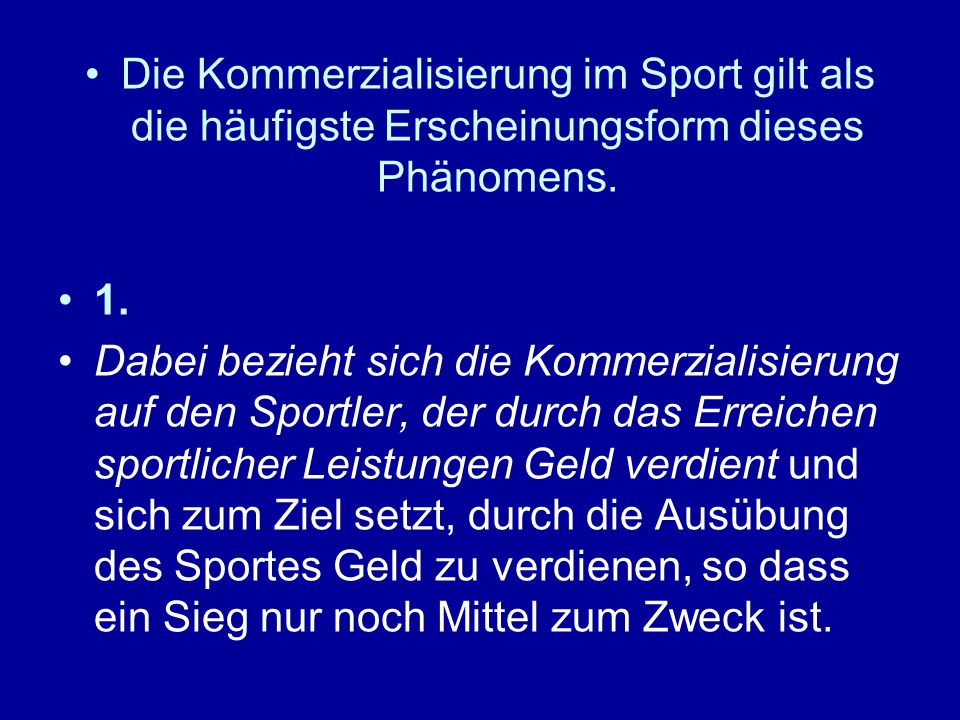 Die Kommerzialisierung im Sport gilt als die häufigste Erscheinungsform dieses Phänomens.