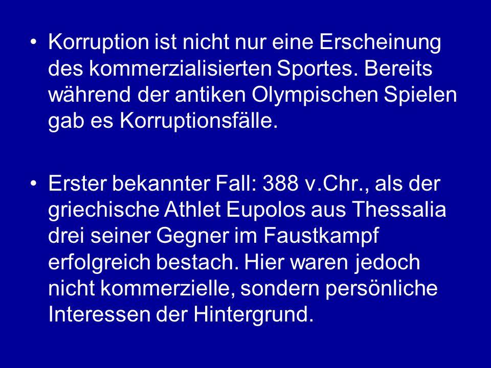 Korruption ist nicht nur eine Erscheinung des kommerzialisierten Sportes. Bereits während der antiken Olympischen Spielen gab es Korruptionsfälle.