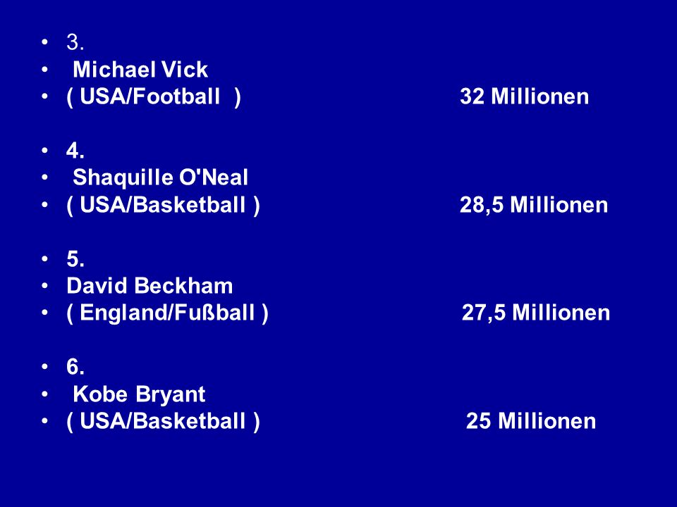 3. Michael Vick. ( USA/Football ) 32 Millionen. 4. Shaquille O Neal.