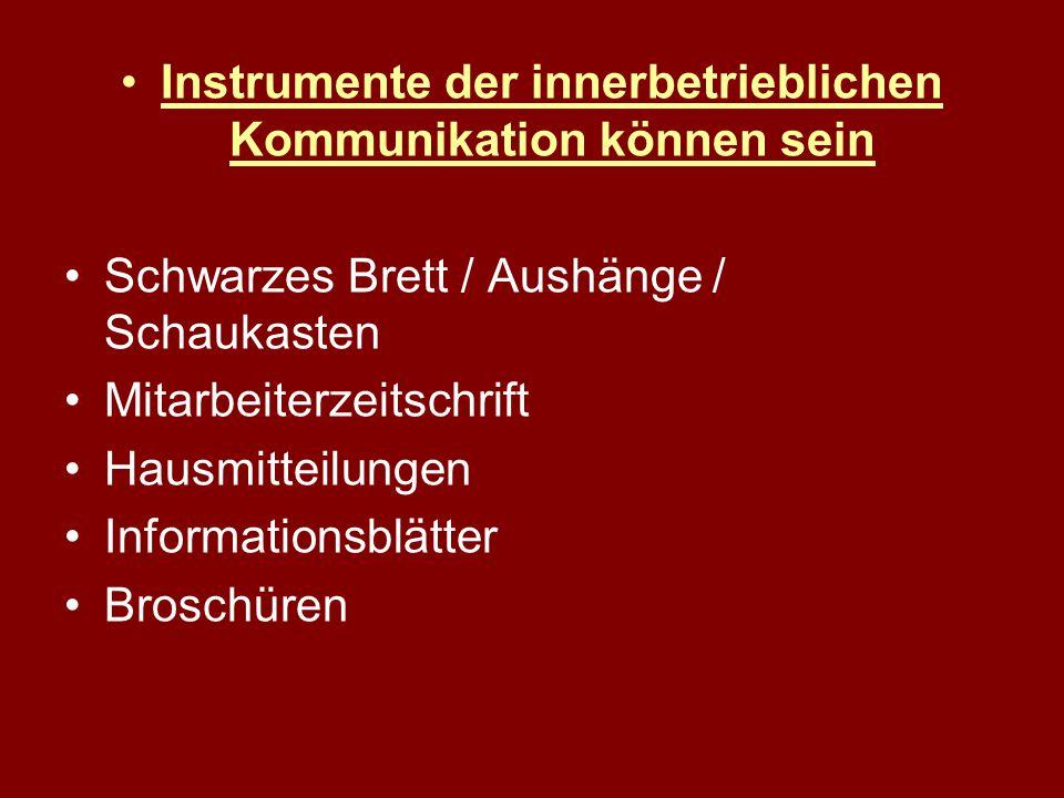 Instrumente der innerbetrieblichen Kommunikation können sein