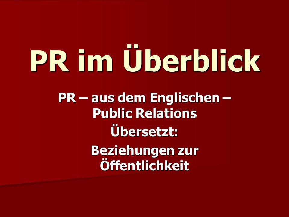 PR im Überblick PR – aus dem Englischen – Public Relations Übersetzt: