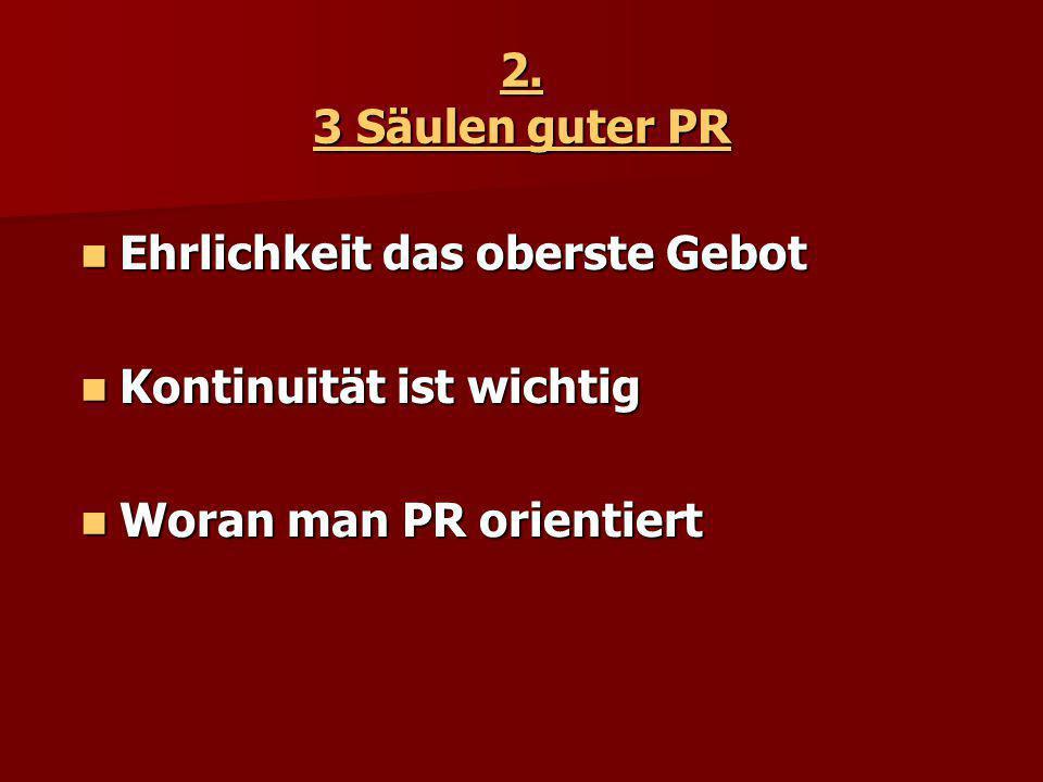 2. 3 Säulen guter PR Ehrlichkeit das oberste Gebot Kontinuität ist wichtig Woran man PR orientiert