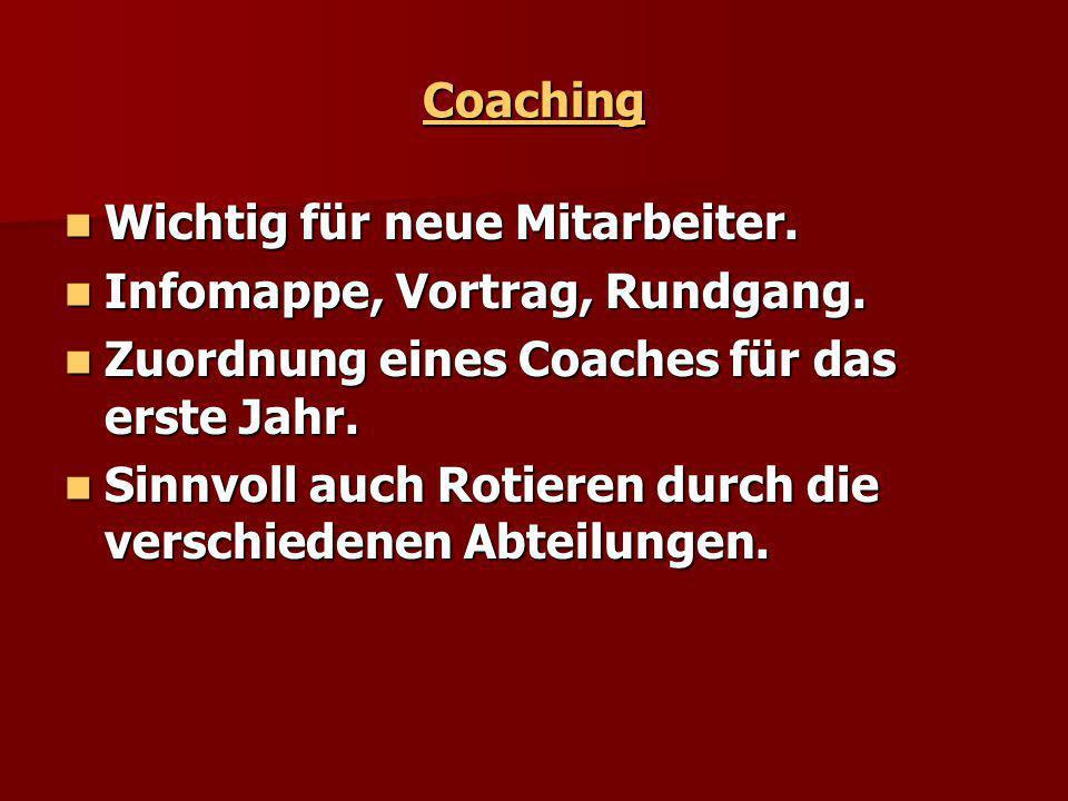 Coaching Wichtig für neue Mitarbeiter. Infomappe, Vortrag, Rundgang. Zuordnung eines Coaches für das erste Jahr.