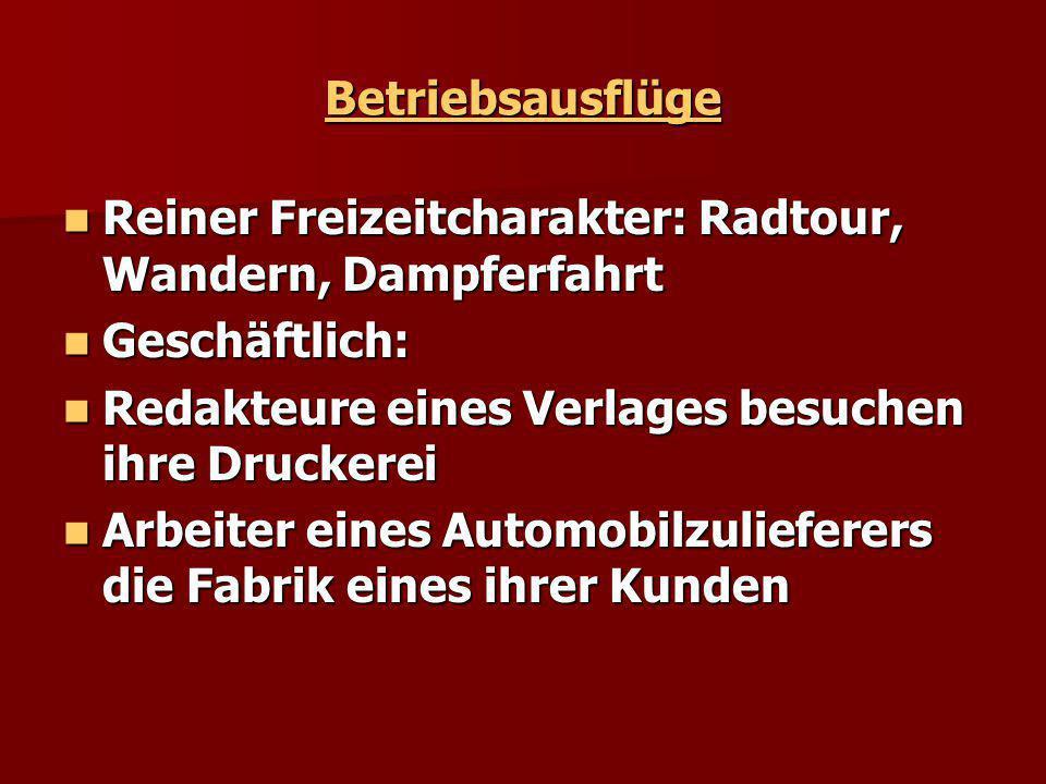 Betriebsausflüge Reiner Freizeitcharakter: Radtour, Wandern, Dampferfahrt. Geschäftlich: Redakteure eines Verlages besuchen ihre Druckerei.