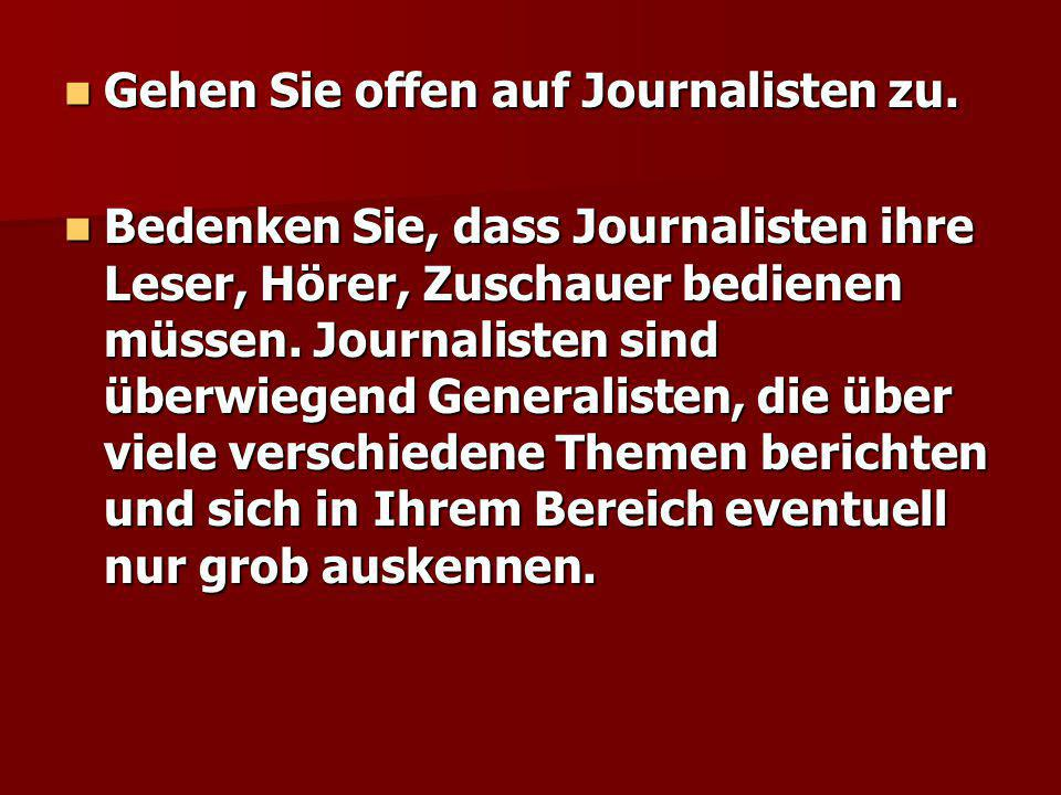 Gehen Sie offen auf Journalisten zu.
