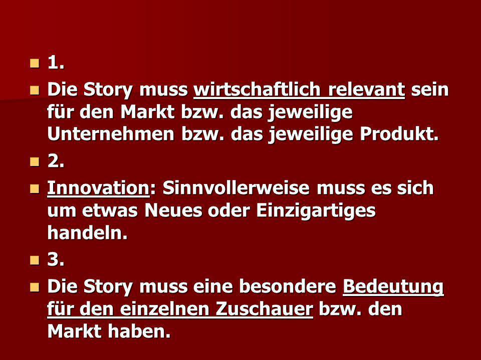 1. Die Story muss wirtschaftlich relevant sein für den Markt bzw. das jeweilige Unternehmen bzw. das jeweilige Produkt.