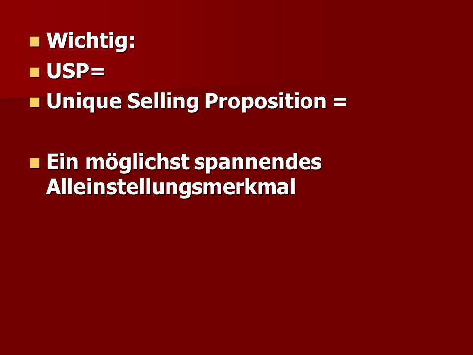 Wichtig: USP= Unique Selling Proposition = Ein möglichst spannendes Alleinstellungsmerkmal