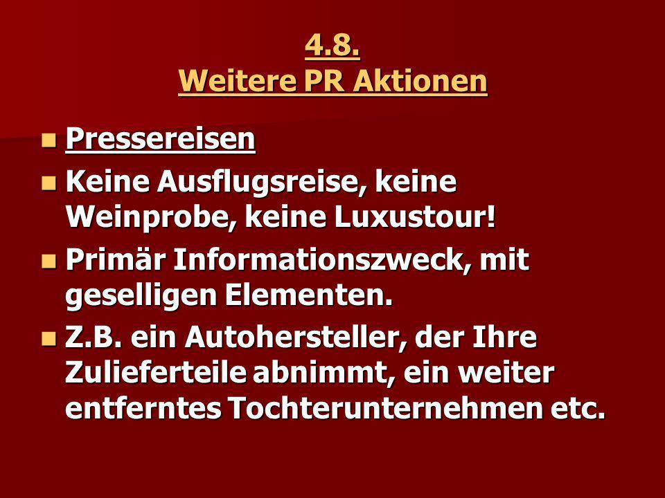 4.8. Weitere PR Aktionen Pressereisen. Keine Ausflugsreise, keine Weinprobe, keine Luxustour! Primär Informationszweck, mit geselligen Elementen.