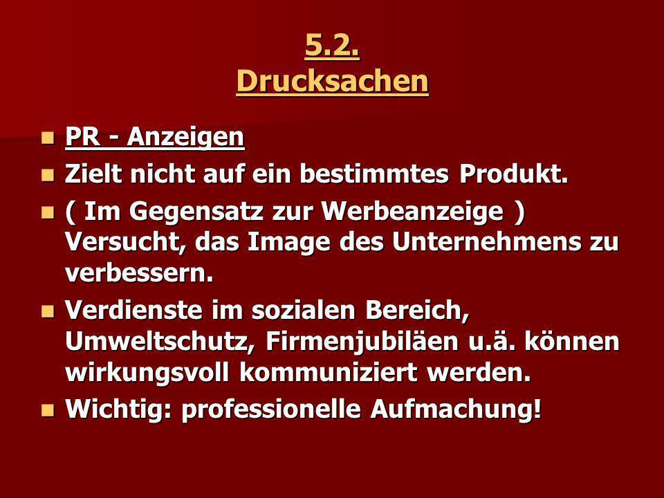 5.2. Drucksachen PR - Anzeigen Zielt nicht auf ein bestimmtes Produkt.