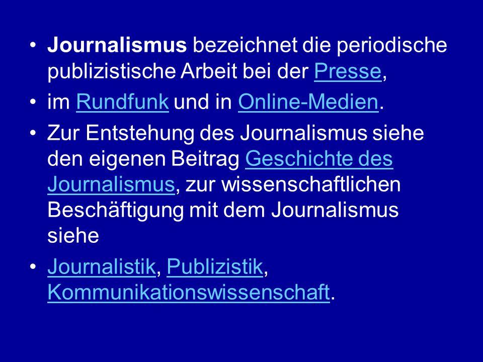 Journalismus bezeichnet die periodische publizistische Arbeit bei der Presse,
