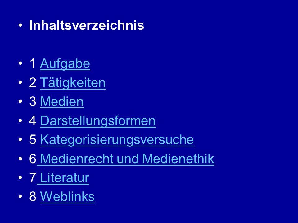 Inhaltsverzeichnis 1 Aufgabe. 2 Tätigkeiten. 3 Medien. 4 Darstellungsformen. 5 Kategorisierungsversuche.