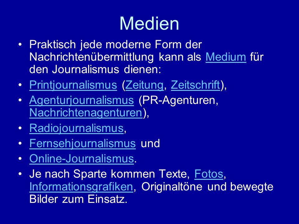 Medien Praktisch jede moderne Form der Nachrichtenübermittlung kann als Medium für den Journalismus dienen: