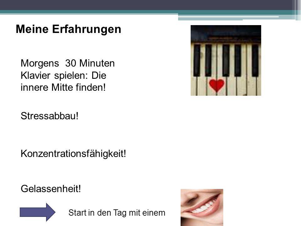 Meine Erfahrungen Morgens 30 Minuten Klavier spielen: Die innere Mitte finden! Stressabbau! Konzentrationsfähigkeit!