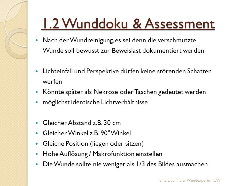 1.2 Wunddoku & Assessment Nach der Wundreinigung, es sei denn die verschmutzte. Wunde soll bewusst zur Beweislast dokumentiert werden.