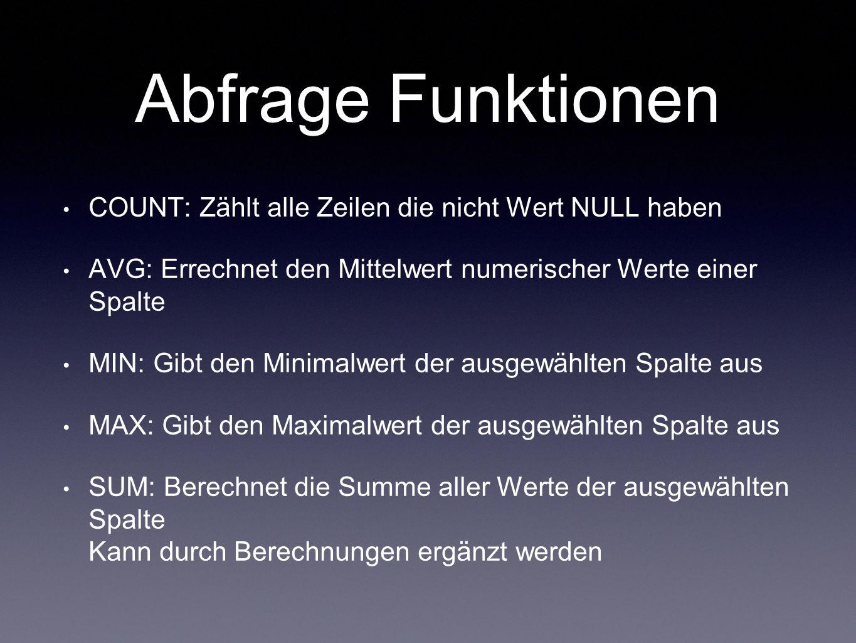 Abfrage Funktionen COUNT: Zählt alle Zeilen die nicht Wert NULL haben