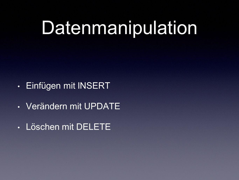 Datenmanipulation Einfügen mit INSERT Verändern mit UPDATE