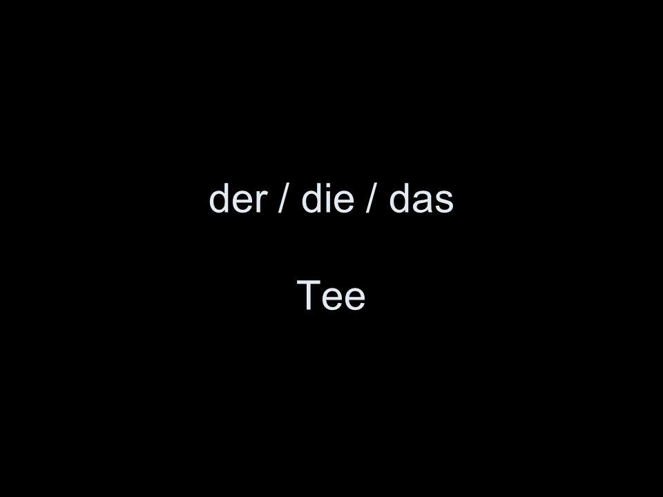 der / die / das Tee