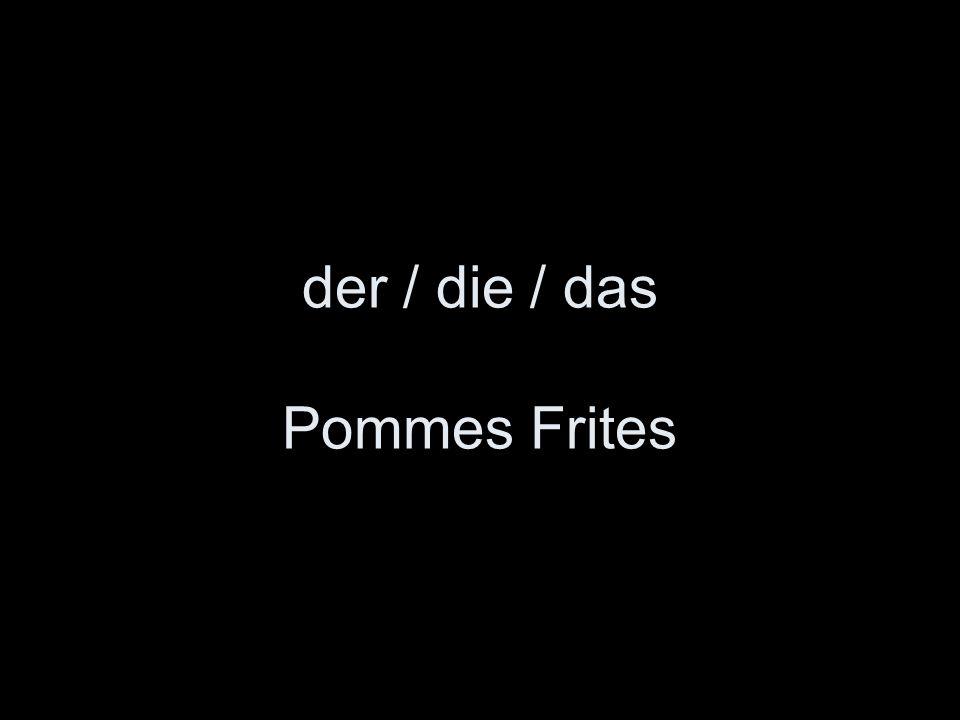 der / die / das Pommes Frites