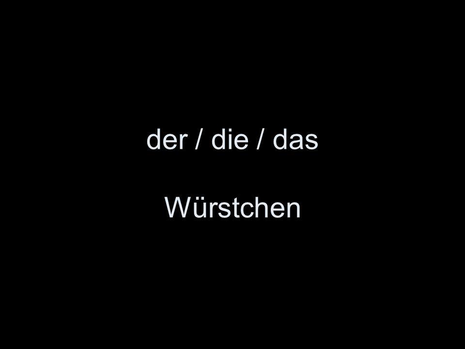 der / die / das Würstchen