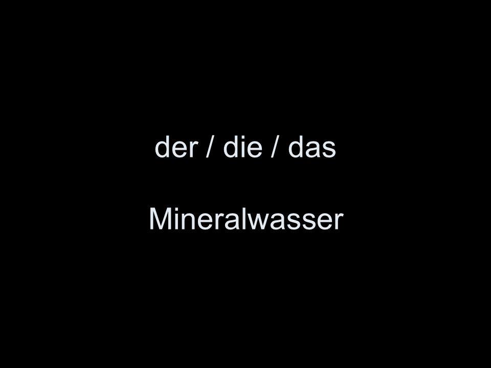 der / die / das Mineralwasser