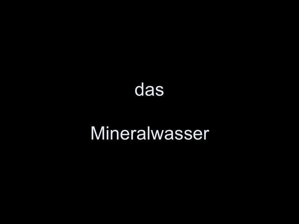 das Mineralwasser